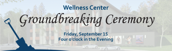 Community Invited to Attend Wellness Center Groundbreaking Ceremony