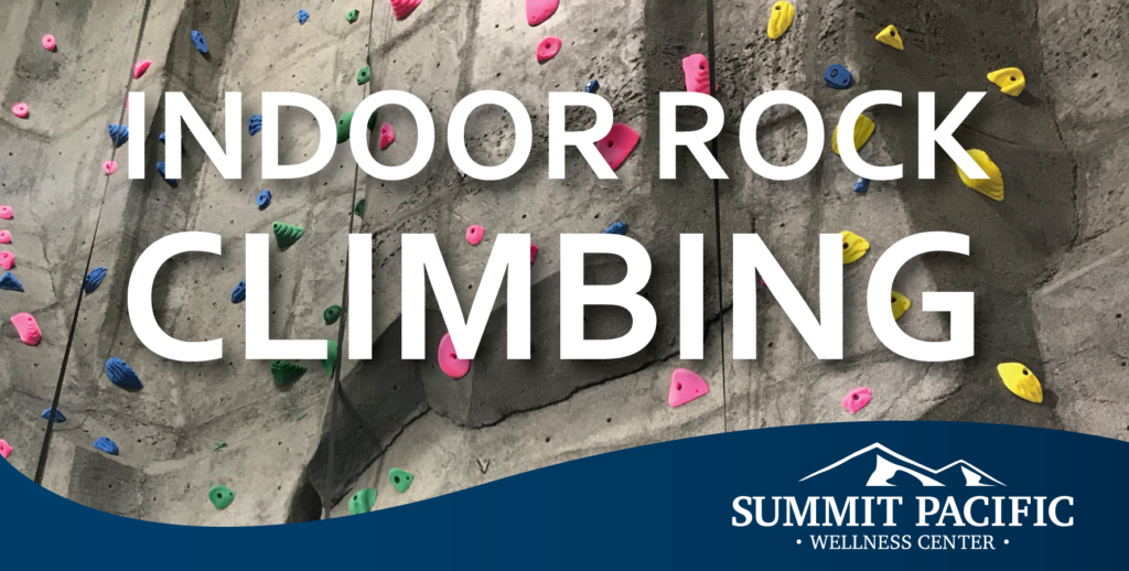 Indoor Rock Climbing @ Summit Pacific Wellness Center
